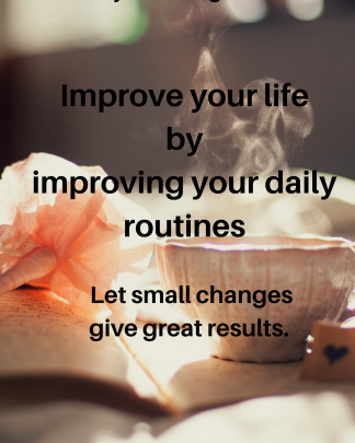 Improve your life by improving your daily routines!